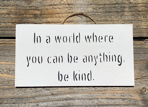In A World Where You Can Be Anything Be Kind | Wood Signs | Inspirational Quotes