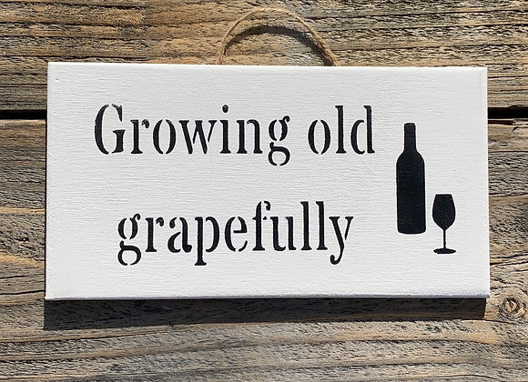 Growing Old Grapefully - Funny Wine Sign - Wine Gift - Wine Lover - Retirement