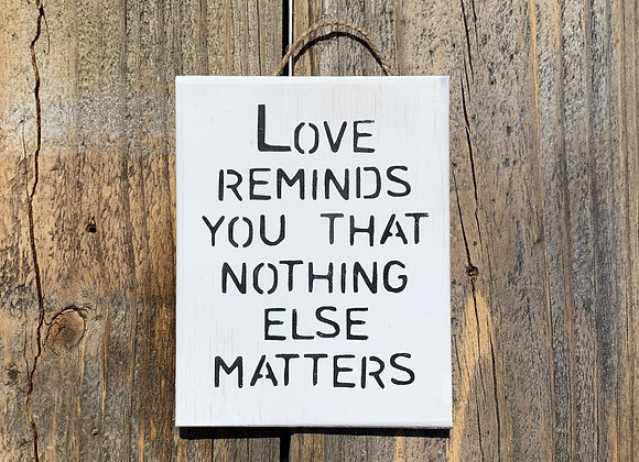 Love Reminds You That Nothing Else Matters - Small Gift - Anniversary Gift -
