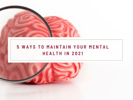 5 Ways To Maintain Your Mental Health in 2021