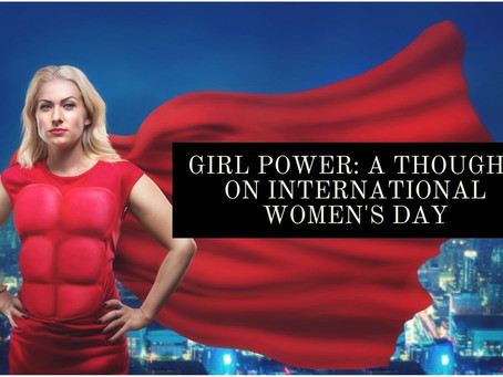 Girl Power: A Thought on International Women's Day