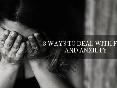 3 Ways To Deal With Fear And Anxiety