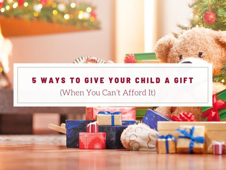 5 Ways To Give Your Child A Gift If You Can't Afford It