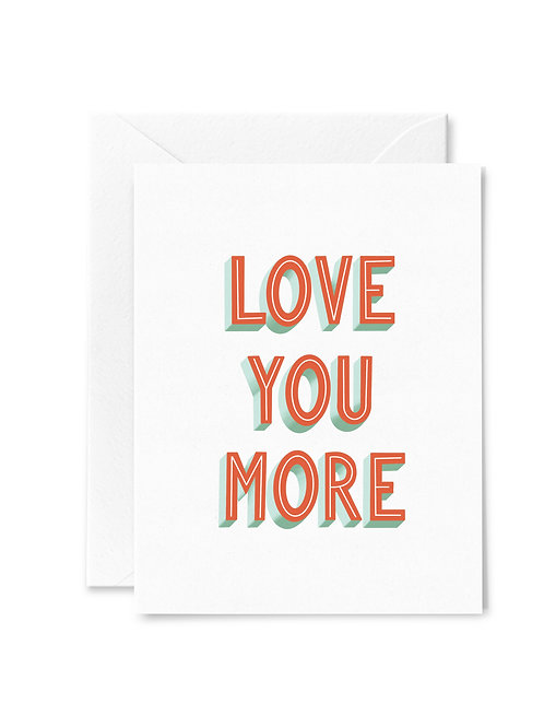LOVE YOU MORE // Greeting Card
