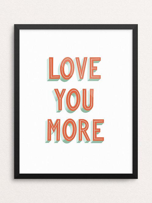 LOVE YOU MORE // Art Print
