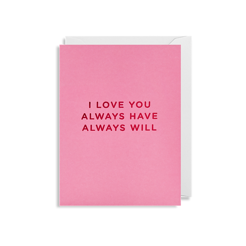 I Love You Always Have Always Will - Mini Card