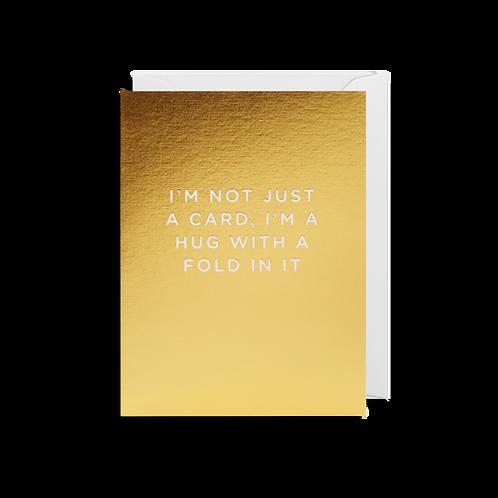 I'm Not Just A Card, I'm A Hug With A Fold In It - Mini Card