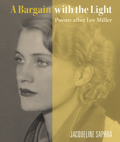 A Bargain with the Light: Poems after Lee Miller by Jacqueline Saphra