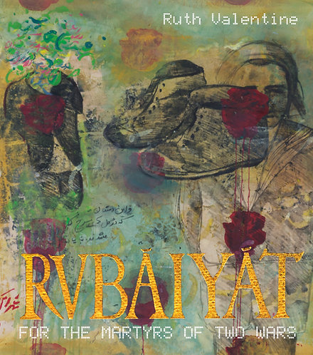 Rubaiyat for the Martyrs of Two Wars by Ruth Valentine