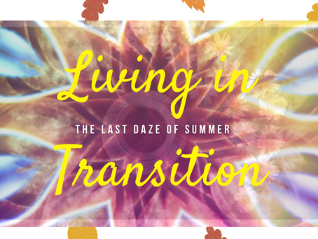 The Last Daze Of Summer: Living in Transition