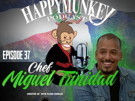Happy Munkey Talk: Chef Miguel Trinidad, Founder of 99th Floor Edibles