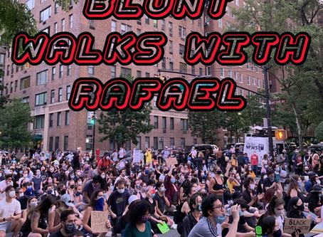 BLUNT WALKS WITH RAFAEL Vol 6