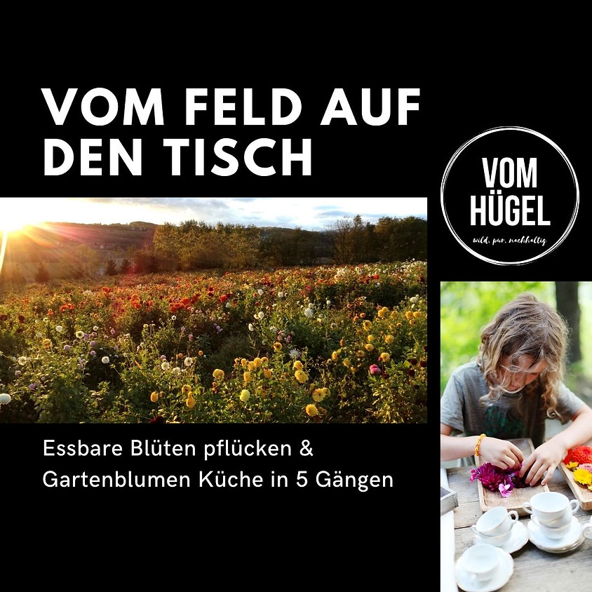Essbare Blüten pflücken & Gartenblumen Küche in 5 Gängen - FARM TO TABLE im September