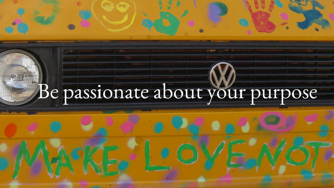Be passionate about your purpose