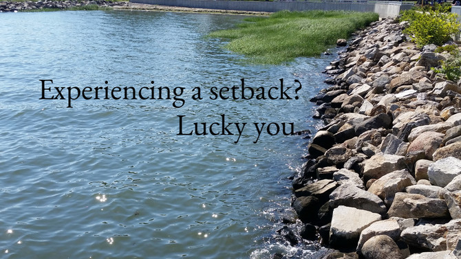 Experiencing a setback? Count your blessings.
