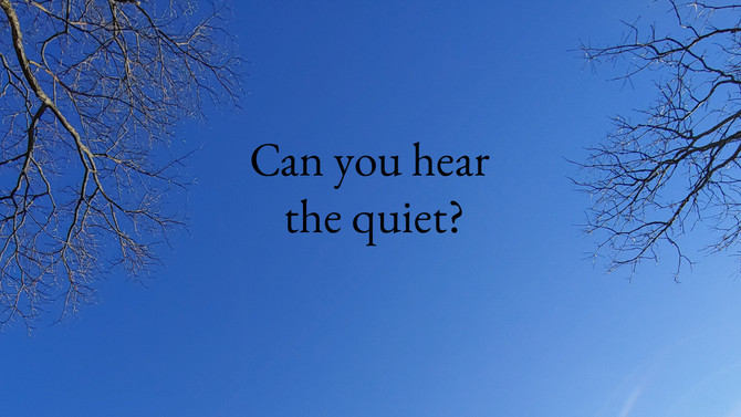 Can you hear the quiet?