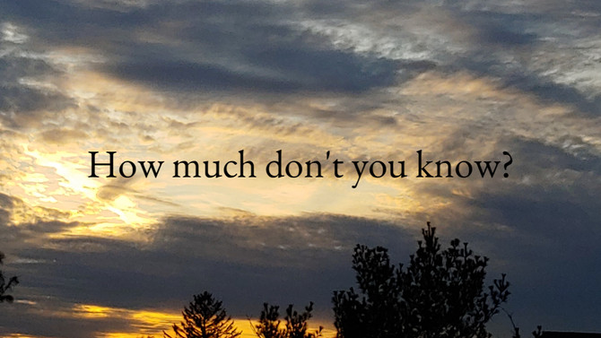 How much don't you know?
