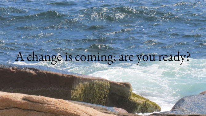 A change is coming; are you ready?