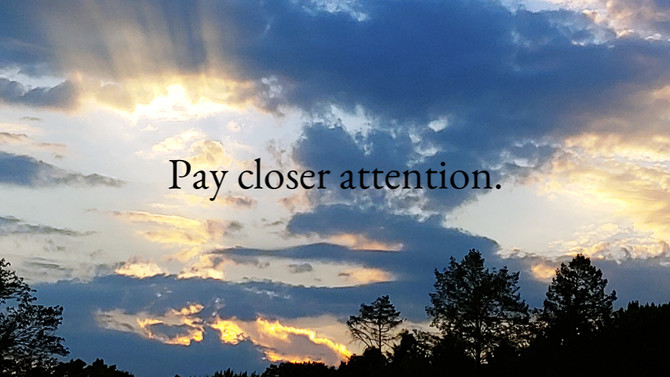 Pay closer attention
