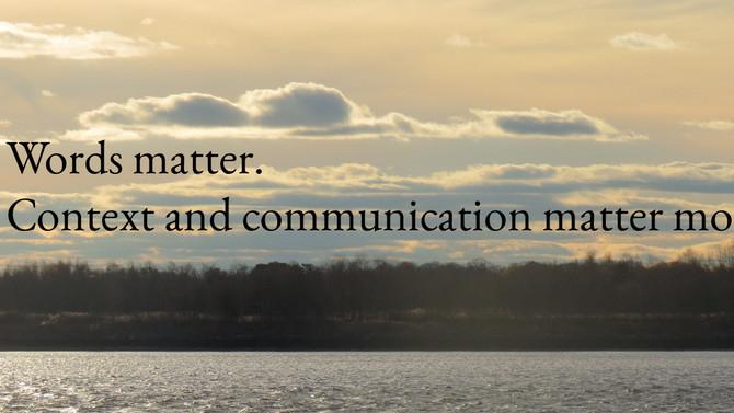 Words matter. Context and communication matter more.