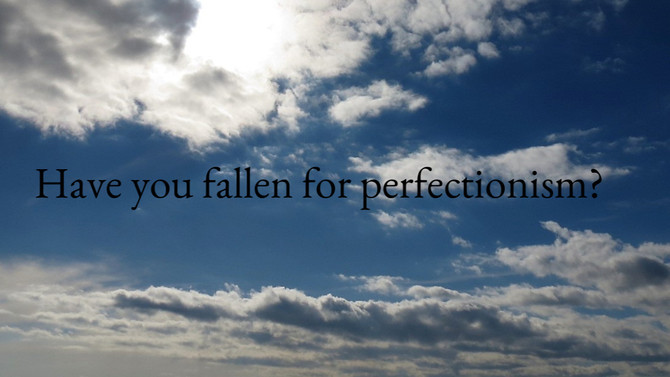 Have you fallen for perfectionism?