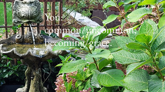 You: common/uncommon; becoming/grace