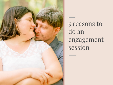 5 reasons to do an engagement session