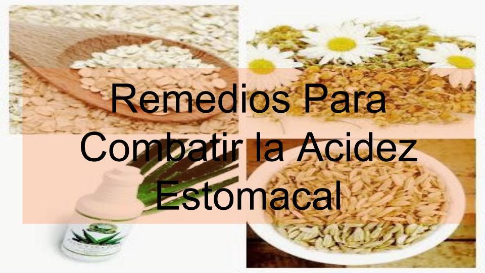 Remedios Naturales Para Combatir La Acidez Estomacal
