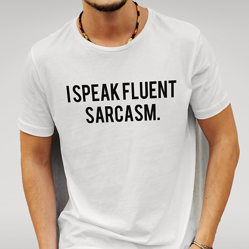 I speak fluent sarcasm t-shirt!
