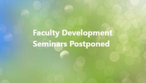 Faculty Development Seminars Postponed