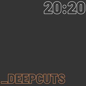 20:20_DEEPCUTS