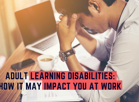 Adult Learning Disabilities: How It May Impact You At Work