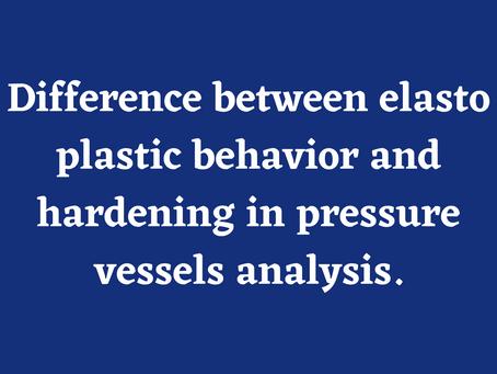 Difference between elasto plastic behavior and hardening in pressure vessels analysis
