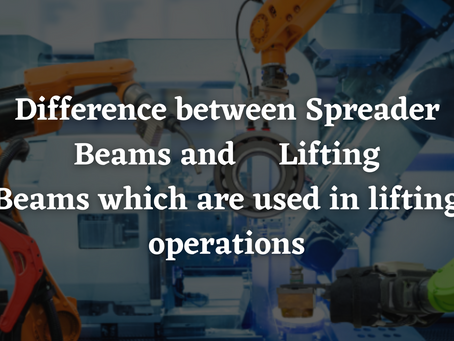 Difference between Spreader Beams and Lifting Beams which are used in lifting operations