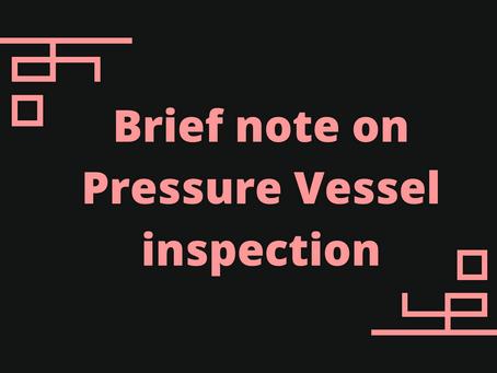 Brief note on Pressure Vessel inspection