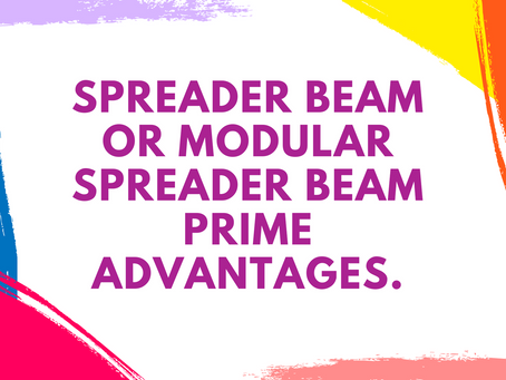 SPREADER BEAM OR MODULAR SPREADER BEAM PRIME ADVANTAGES: