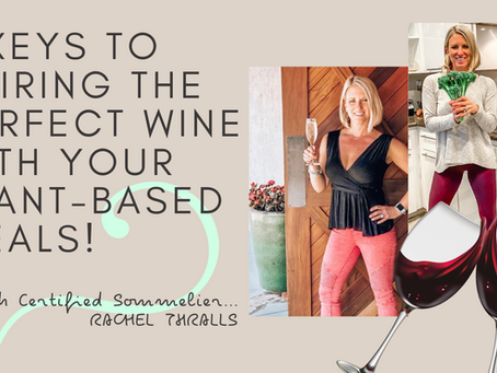 3 Keys To Pairing The Perfect Wine With Your Plant-Based Meals!