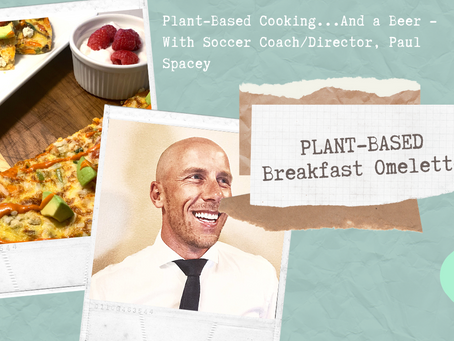 Plant-Based Cooking...And a Beer - Breakfast Omelette With Soccer Coach/Director, Paul Spacey