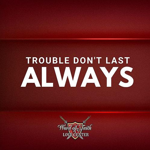 Troubles Don't Last Always