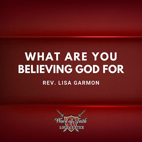 What are you Believing God For
