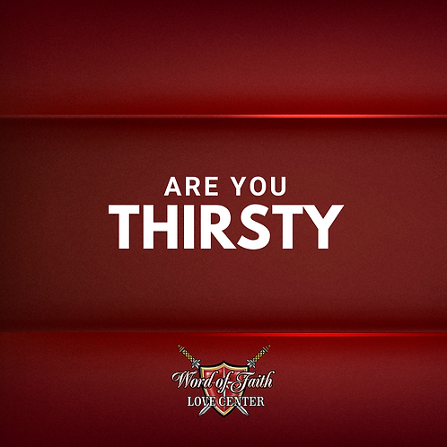 Are you Thirsty 4.11.21