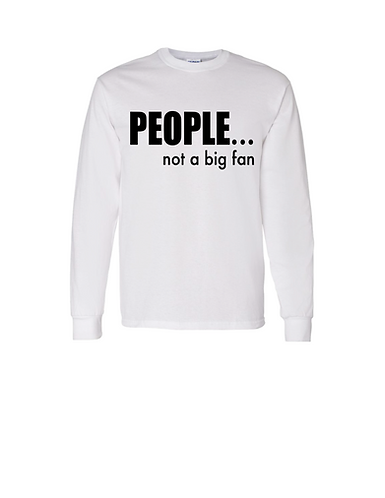 People Not A Big Fan - Long Sleeve