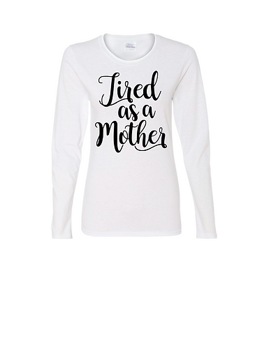 Tired As A Mother - Long Sleeve