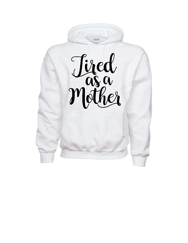 Tired As A Mother - Hoodie