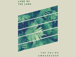 The Polish Ambassador and The Diplomatic Scandal: Land of the Lush (Album Review)