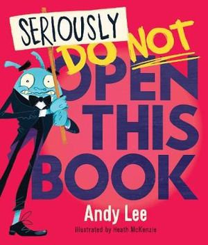 Seriously Do Not Open This Book - Andy Lee