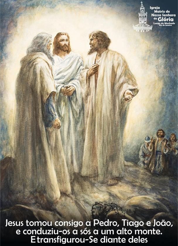 Jesus tomou consigo Pedro, Tiago e João, e conduziu-os a sós a o alto monte. E transfigurou-Se diant