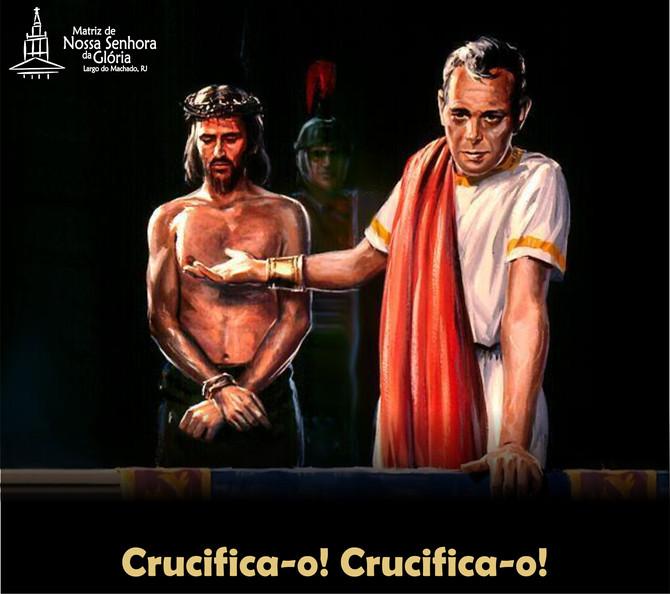 'Crucifica-o! Crucifica-o!'