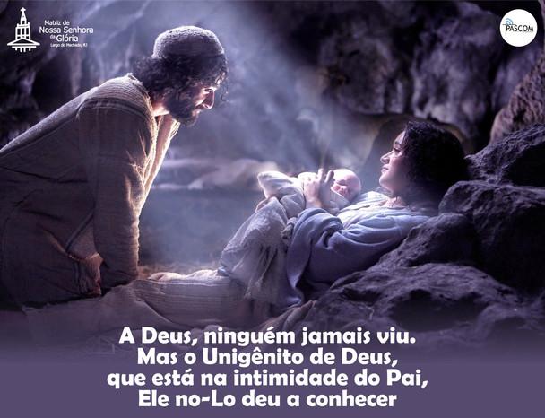 A Deus, ninguém jamais viu. Mas o Unigênito de Deus, que está na intimidade do Pai, Ele no-Lo deu a