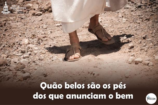 Quão belos são os pés dos que anunciam o bem